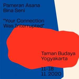 "Pameran Asana Bina Seni ""Your Connection Was Interrupted"""